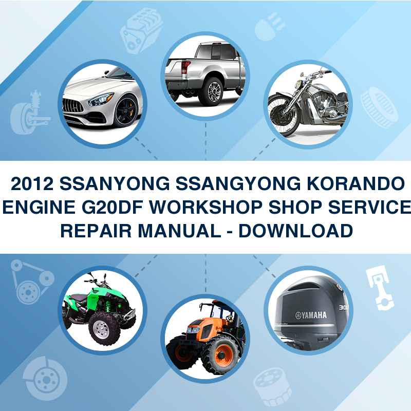 ►► 2012 SSANYONG SSANGYONG KORANDO ENGINE G20DF WORKSHOP SHOP SERVICE REPAIR MANUAL - DOWNLOAD
