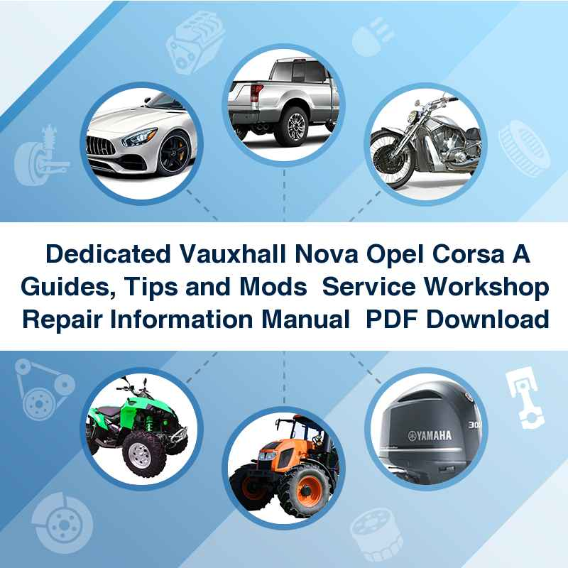 ►►► Dedicated Vauxhall Nova Opel Corsa A Guides, Tips and Mods ►► Service Workshop Repair Information Manual ► PDF Download