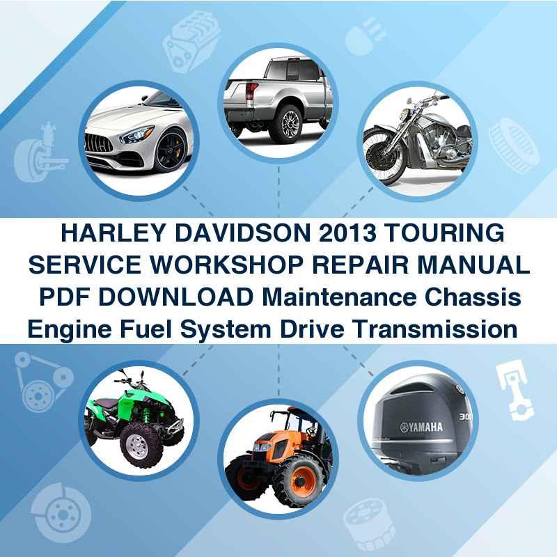 ►►► HARLEY DAVIDSON 2013 TOURING SERVICE WORKSHOP REPAIR MANUAL PDF DOWNLOAD Maintenance ►Chassis ►Engine ►Fuel System ►Drive ►Transmission ►