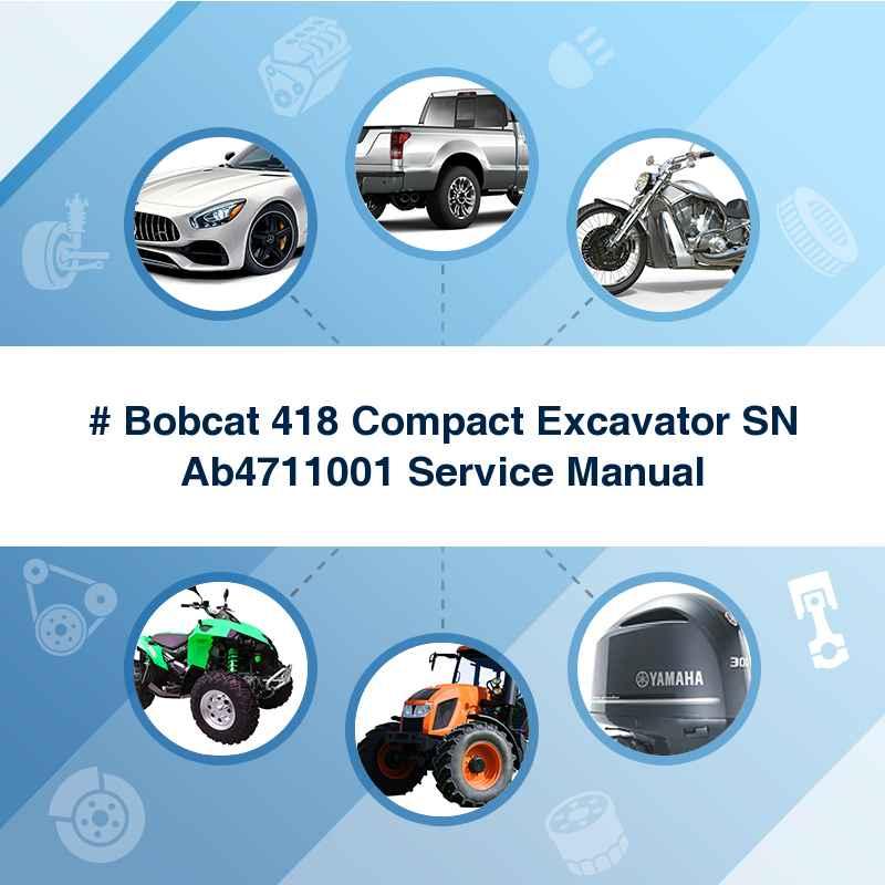 Thumbnail #❶ Bobcat 418 Compact Excavator SN Ab4711001 Service Manual
