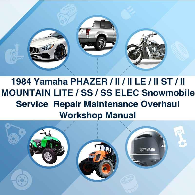1984 Yamaha PHAZER / II / II LE / II ST / II MOUNTAIN LITE / SS / SS ELEC Snowmobile Service  Repair Maintenance Overhaul Workshop Manual