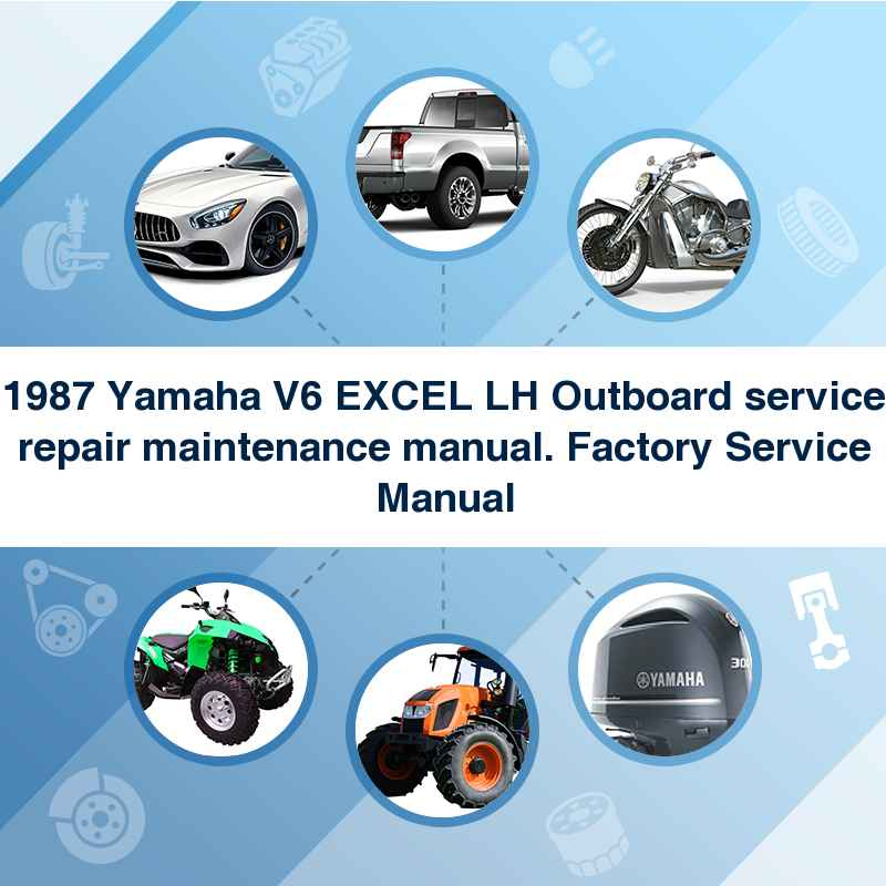 1987 Yamaha V6 EXCEL LH Outboard service repair maintenance manual. Factory Service Manual
