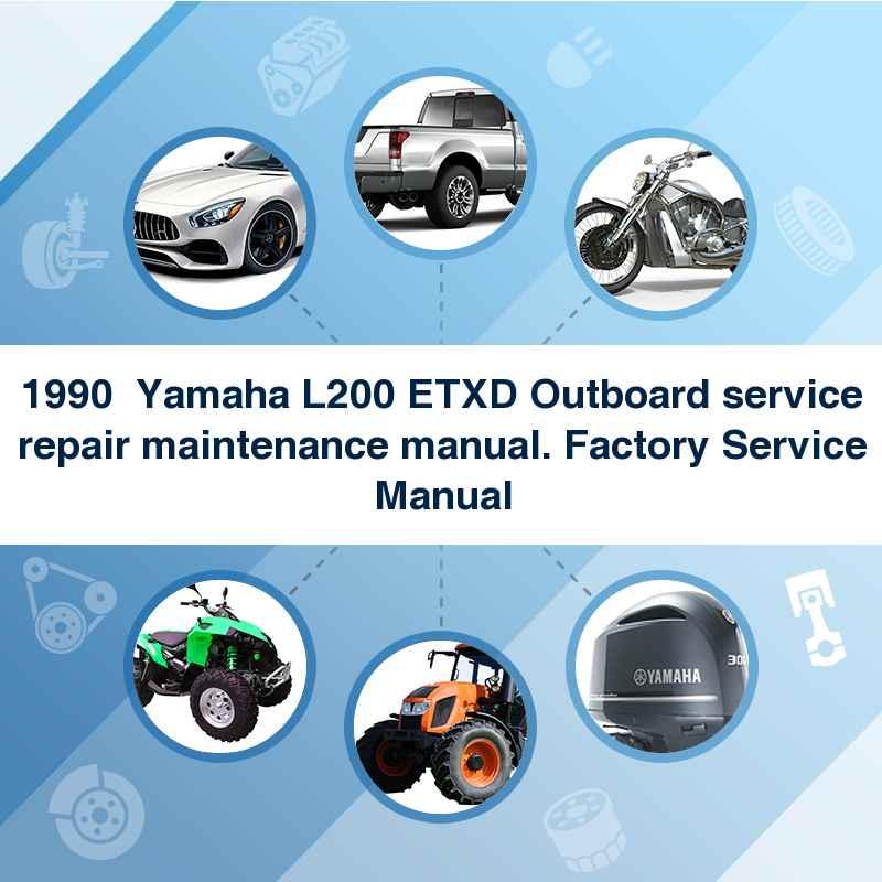 1990  Yamaha L200 ETXD Outboard service repair maintenance manual. Factory Service Manual