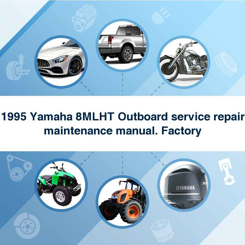 1995 Yamaha 8MLHT Outboard service repair maintenance manual. Factory