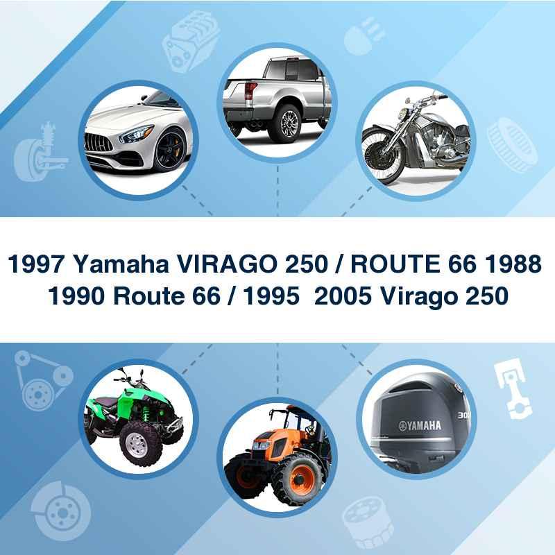 1997 Yamaha VIRAGO 250 / ROUTE 66 1988  1990 Route 66 / 1995  2005 Virago 250
