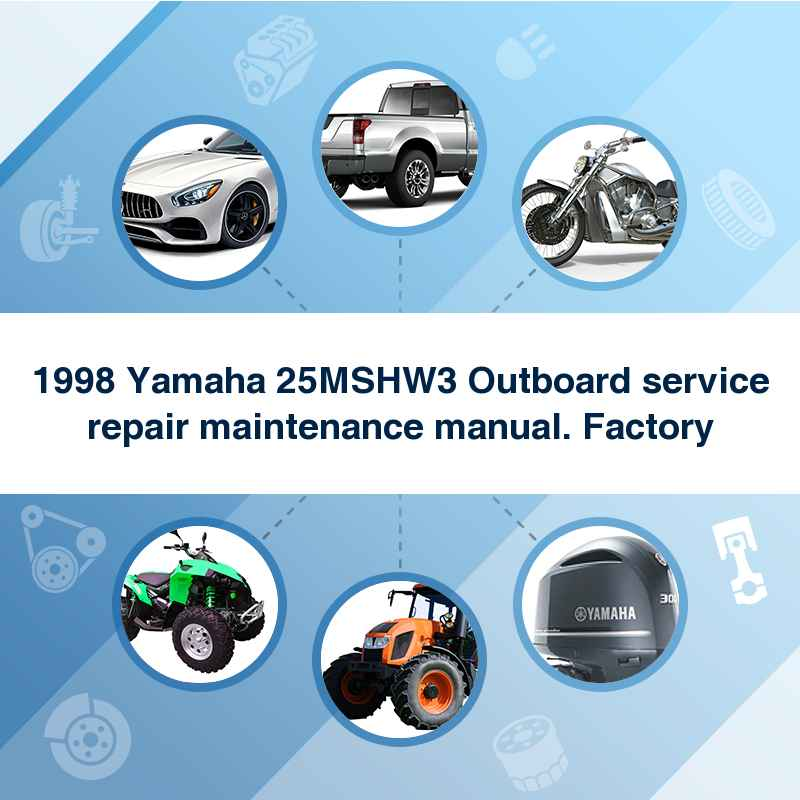 1998 Yamaha 25MSHW3 Outboard service repair maintenance manual. Factory