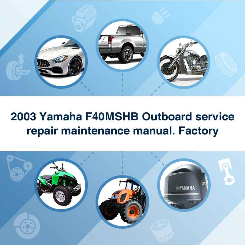 2003 Yamaha F40MSHB Outboard service repair maintenance manual. Factory