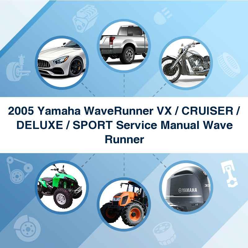 2005 Yamaha WaveRunner VX / CRUISER / DELUXE / SPORT Service Manual Wave Runner