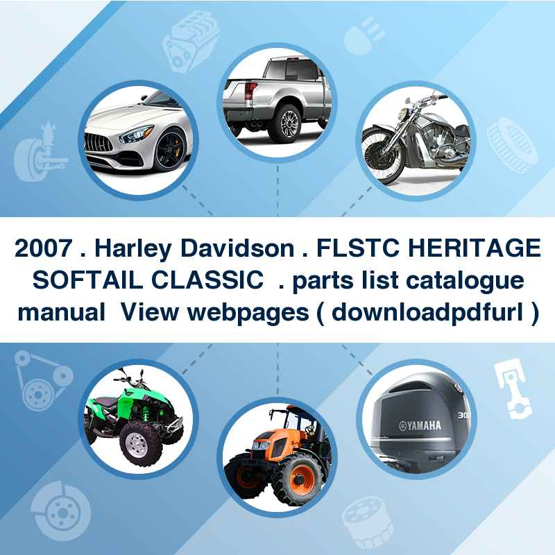 2007 . Harley Davidson . FLSTC HERITAGE SOFTAIL CLASSIC  . parts list catalogue manual → View webpages ( download→pdf→url )