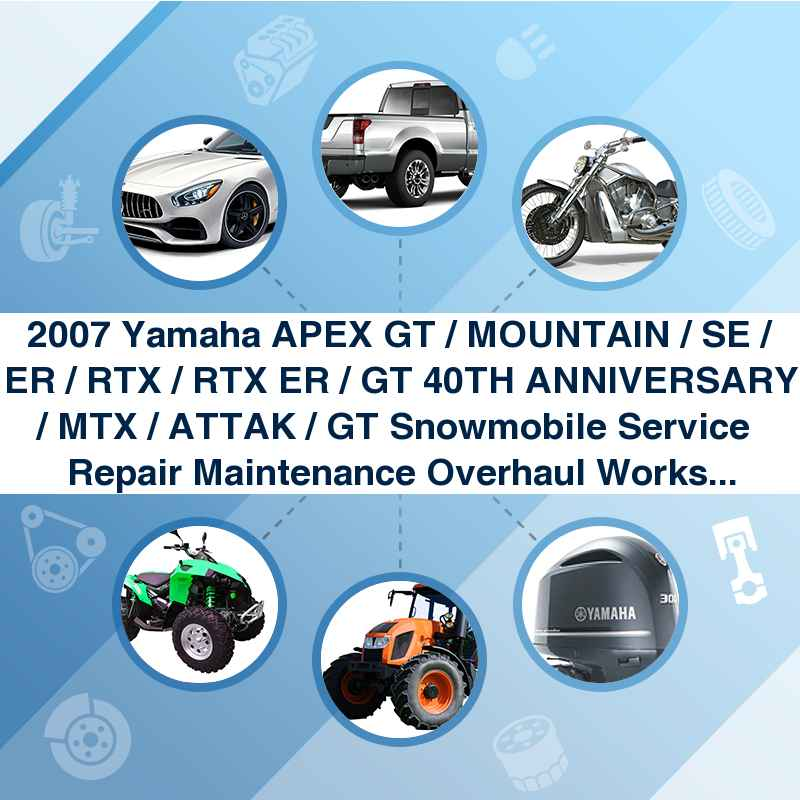 2007 Yamaha APEX GT / MOUNTAIN / SE / ER / RTX / RTX ER / GT 40TH ANNIVERSARY / MTX / ATTAK / GT Snowmobile Service  Repair Maintenance Overhaul Workshop Manual