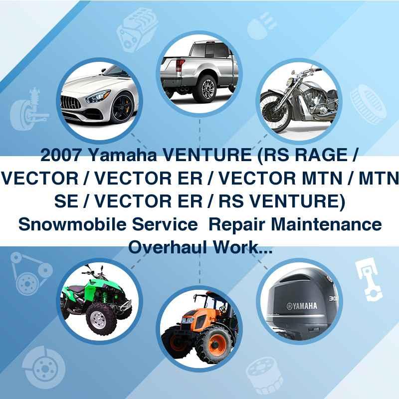 2007 Yamaha VENTURE (RS RAGE / VECTOR / VECTOR ER / VECTOR MTN / MTN SE / VECTOR ER / RS VENTURE) Snowmobile Service  Repair Maintenance Overhaul Workshop Manual