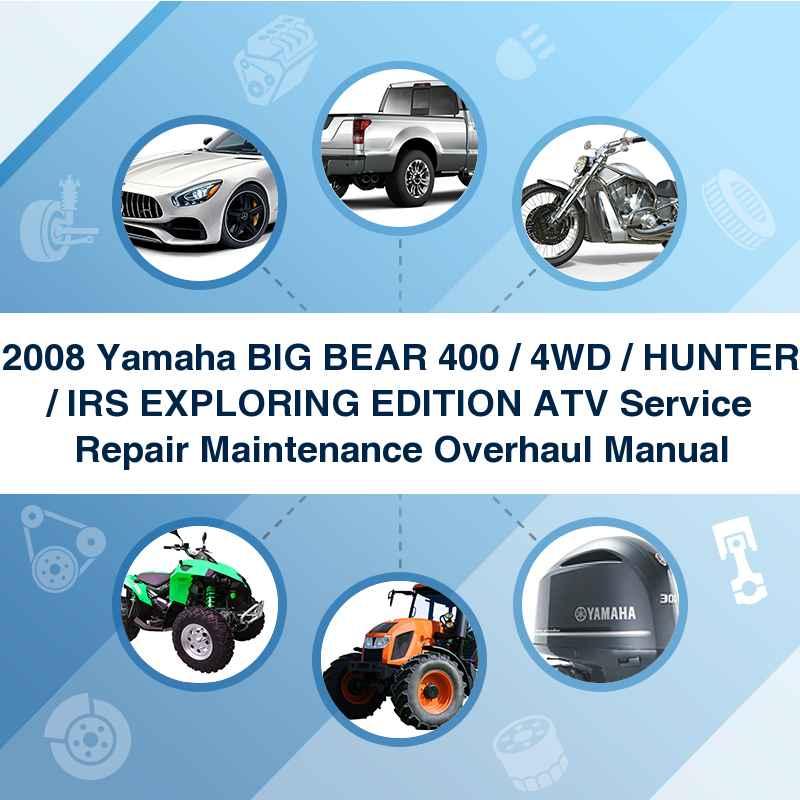 2008 Yamaha BIG BEAR 400 / 4WD / HUNTER / IRS EXPLORING EDITION ATV Service Repair Maintenance Overhaul Manual