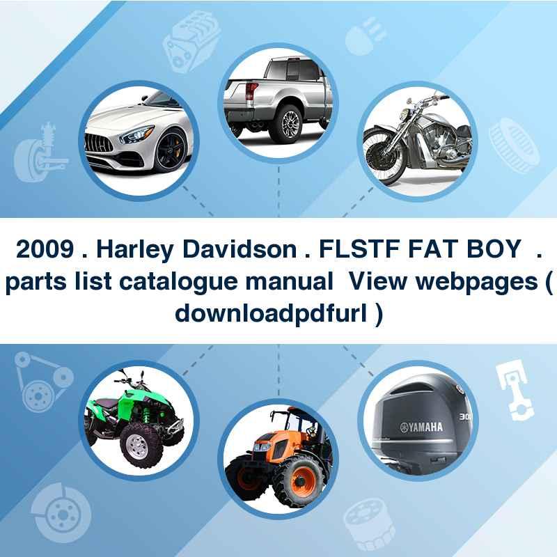 2009 . Harley Davidson . FLSTF FAT BOY  . parts list catalogue manual → View webpages ( download→pdf→url )