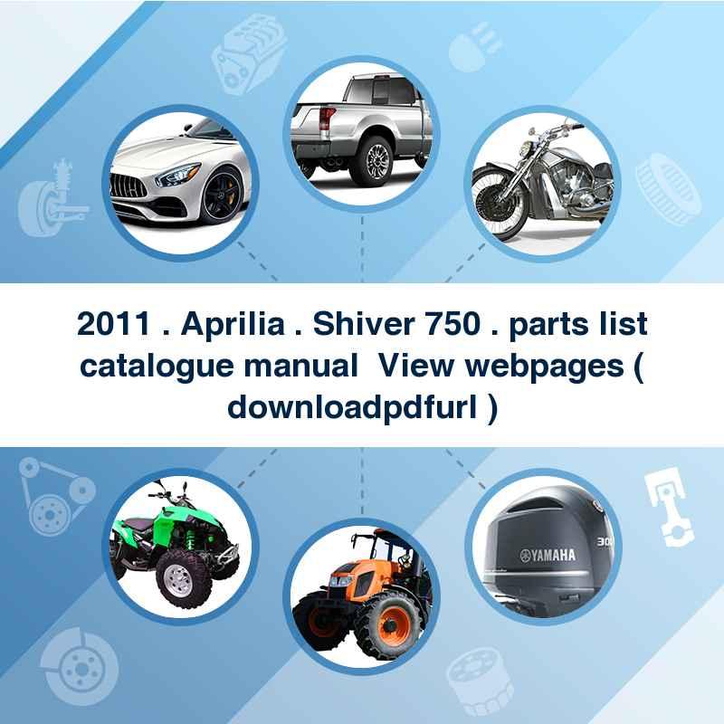 2011 . Aprilia . Shiver 750 . parts list catalogue manual → View webpages ( download→pdf→url )