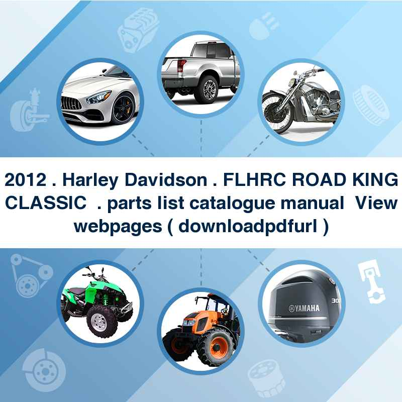2012 . Harley Davidson . FLHRC ROAD KING CLASSIC  . parts list catalogue manual → View webpages ( download→pdf→url )