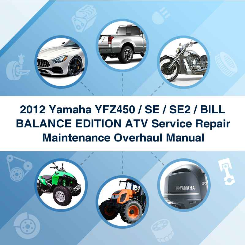 2012 Yamaha YFZ450 / SE / SE2 / BILL BALANCE EDITION ATV Service Repair Maintenance Overhaul Manual