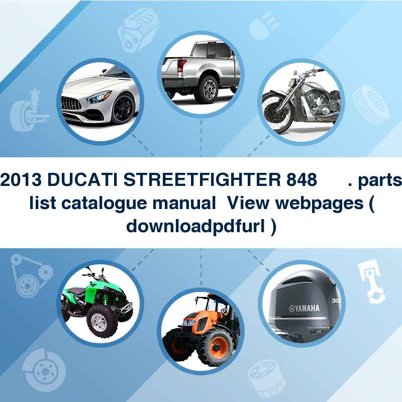 2013 DUCATI STREETFIGHTER 848      . parts list catalogue manual → View webpages ( download→pdf→url )