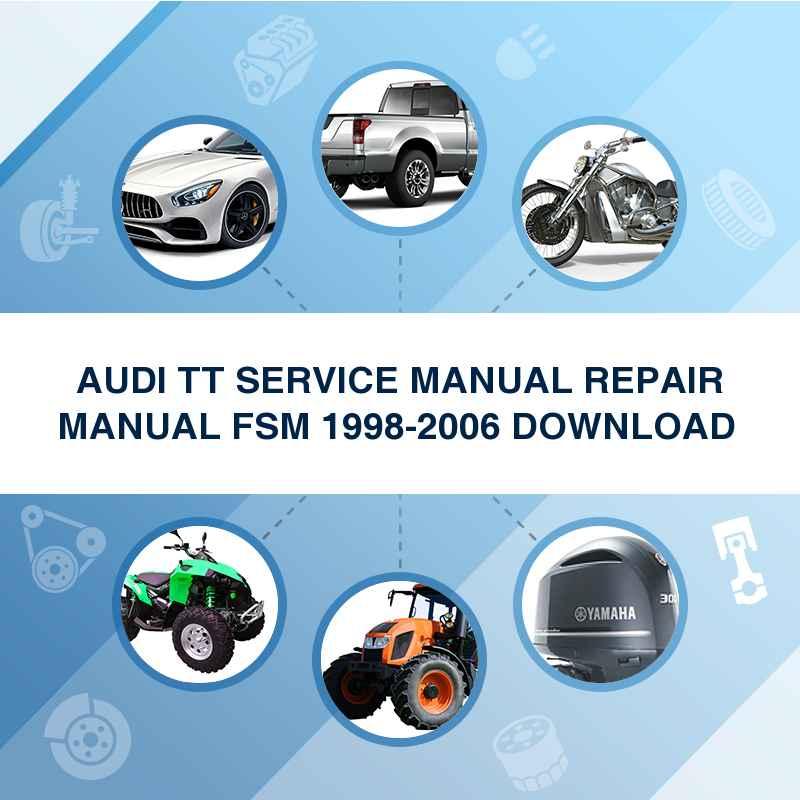 AUDI TT SERVICE MANUAL REPAIR MANUAL FSM 1998-2006 DOWNLOAD