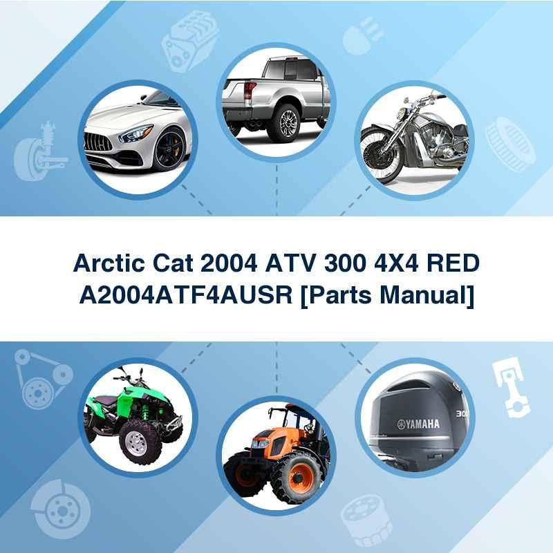Arctic Cat 2004 ATV 300 4X4 RED A2004ATF4AUSR [Parts Manual]