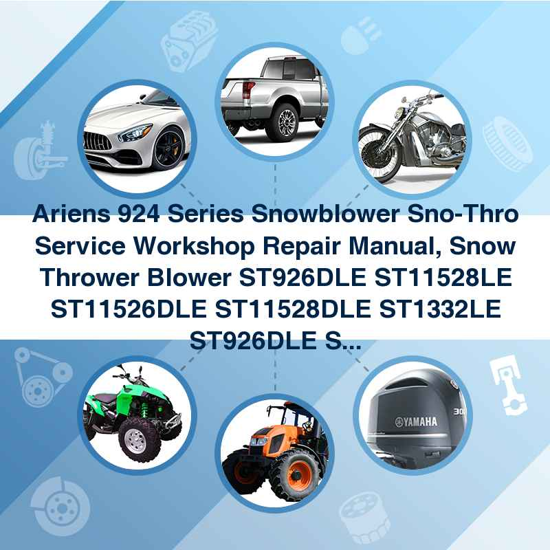 Ariens 924 Series Snowblower Sno-Thro Service Workshop Repair Manual, Snow Thrower Blower ST926DLE ST11528LE ST11526DLE ST11528DLE ST1332LE ST926DLE ST11526DLE ST11528DLE ST1332LE ST1332DLE ST1336
