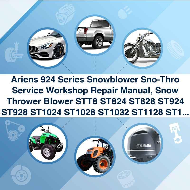 Ariens 924 Series Snowblower Sno-Thro Service Workshop Repair Manual, Snow Thrower Blower STT8 ST824 ST828 ST924 ST928 ST1024 ST1028 ST1032 ST1128 ST1132 ST1228 ST1232 ST1236 ST1336
