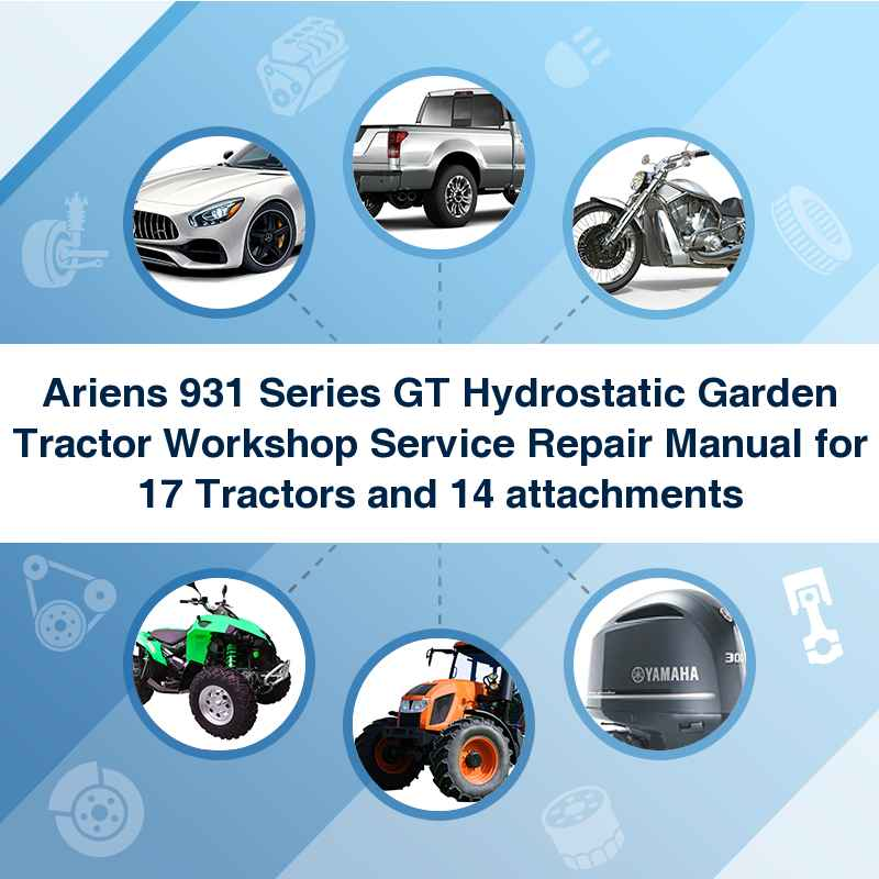 Ariens 931 Series GT Hydrostatic Garden Tractor Workshop Service Repair Manual for 17 Tractors and 14 attachments