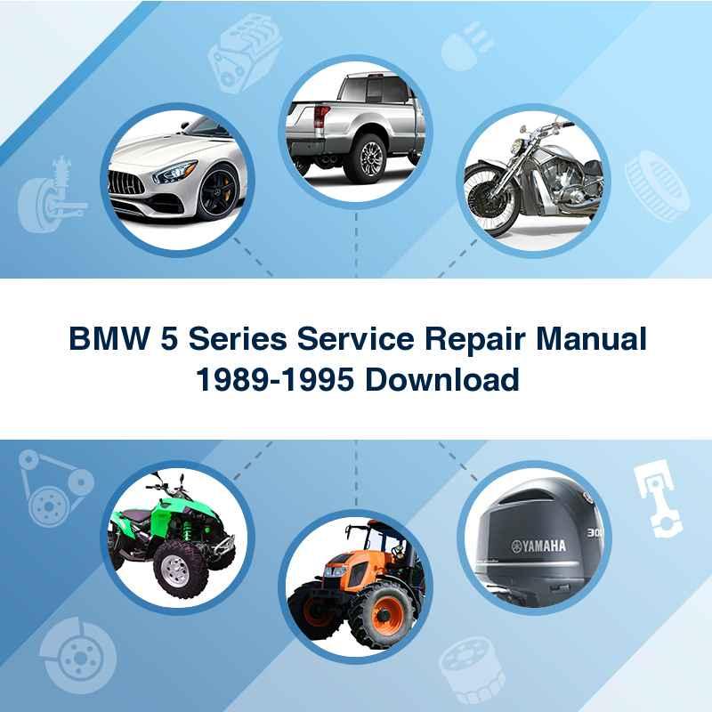 BMW 5 Series Service Repair Manual 1989-1995 Download