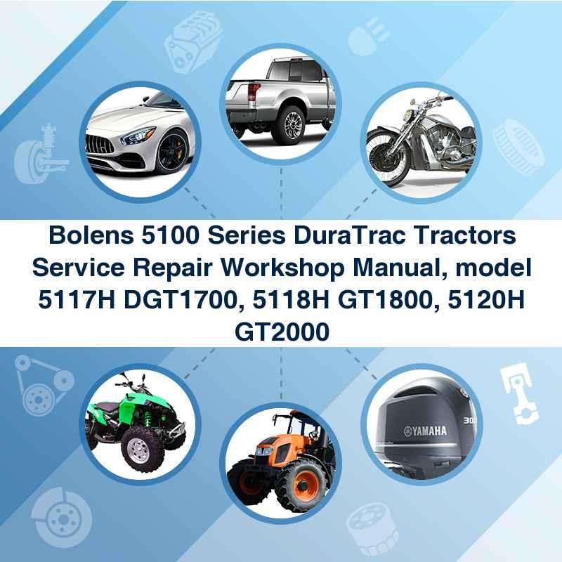Bolens 5100 Series DuraTrac Tractors Service Repair Workshop Manual, model 5117H DGT1700, 5118H GT1800, 5120H GT2000