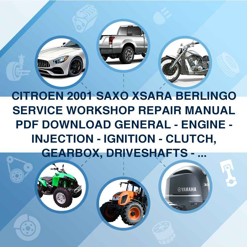 ►CITROEN 2001 SAXO XSARA BERLINGO SERVICE WORKSHOP REPAIR MANUAL PDF DOWNLOAD ►GENERAL - ENGINE - INJECTION - IGNITION - CLUTCH, GEARBOX, DRIVESHAFTS - AXLES, SUSPENSION, STEERING - BR