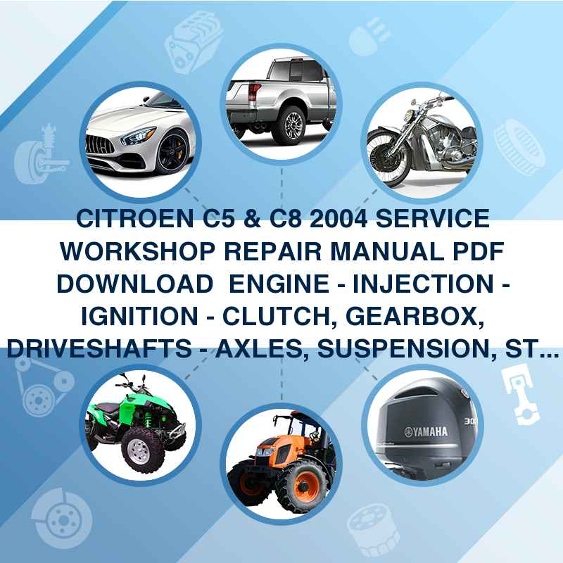 ►CITROEN C5 & C8 2004 SERVICE WORKSHOP REPAIR MANUAL PDF DOWNLOAD ►► ENGINE - INJECTION - IGNITION - CLUTCH, GEARBOX, DRIVESHAFTS - AXLES, SUSPENSION, STEERING - BRAKES - ELECTRI