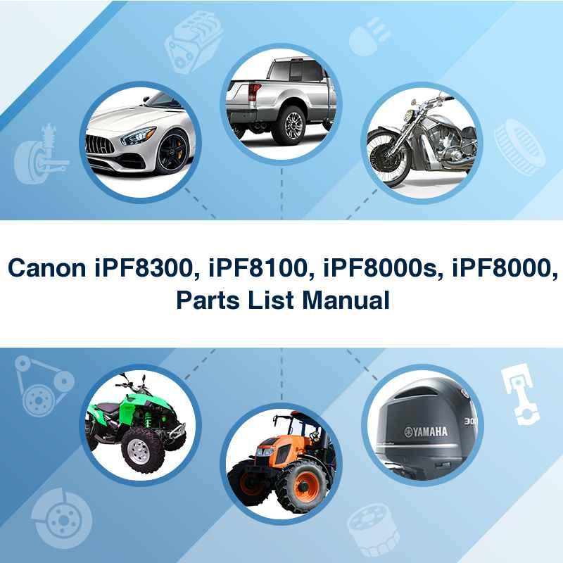 Canon iPF8300, iPF8100, iPF8000s, iPF8000, Parts List Manual
