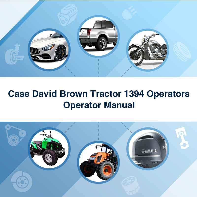 Case David Brown Tractor 1394 Operators Operator Manual