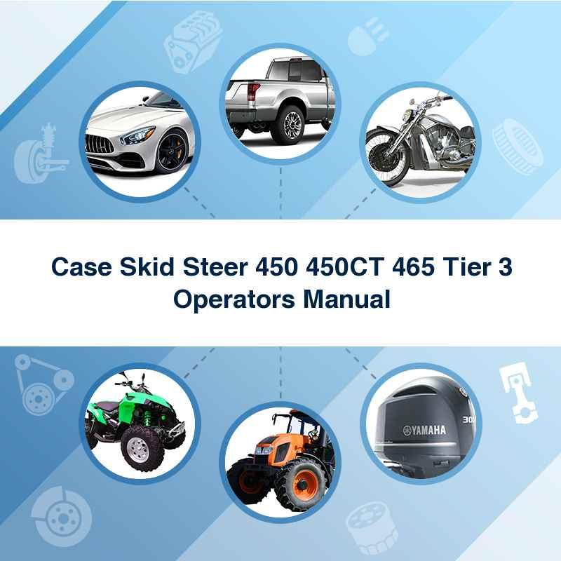 Case Skid Steer 450 450CT 465 Tier 3 Operators Manual