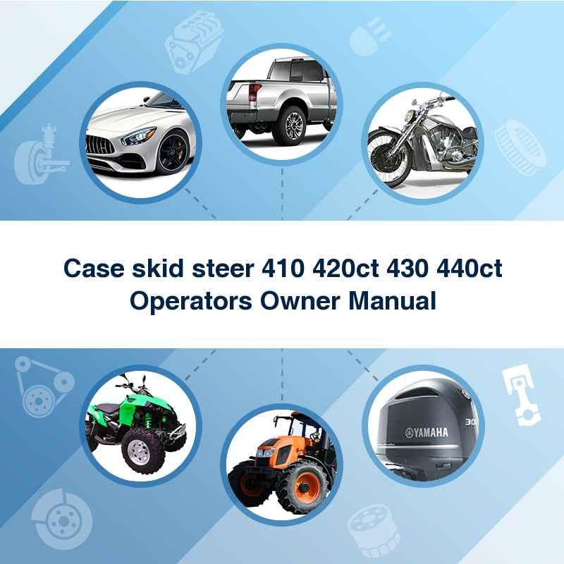 Case skid steer 410 420ct 430 440ct Operators Owner Manual