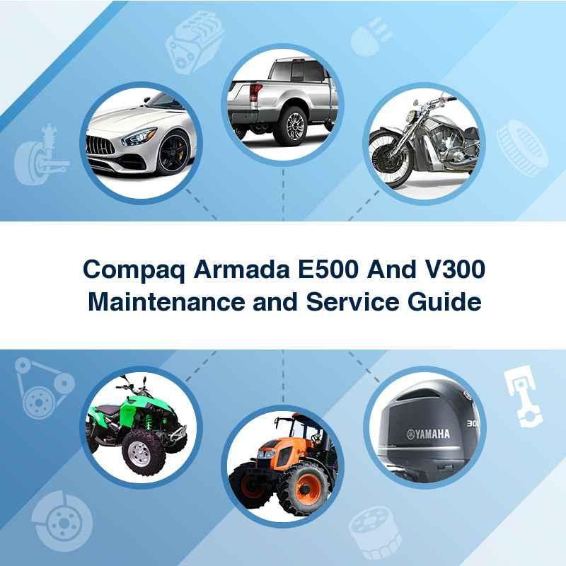 Compaq Armada E500 And V300 Maintenance and Service Guide