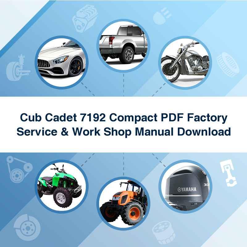 Cub Cadet 7192 Compact PDF Factory Service & Work Shop Manual Download