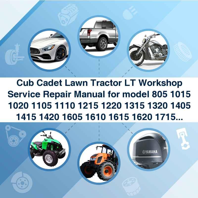 cub cadet lawn tractor lt workshop service repair manual for model 805 1015  1020 1105 1110 1215 1220 1315 1320 1405 1415 1420 1605 1610 1615 1620 1715  1720