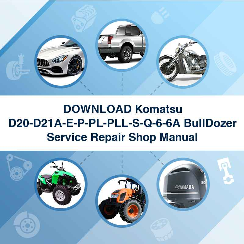 DOWNLOAD Komatsu D20-D21A-E-P-PL-PLL-S-Q-6-6A BullDozer Service Repair Shop Manual