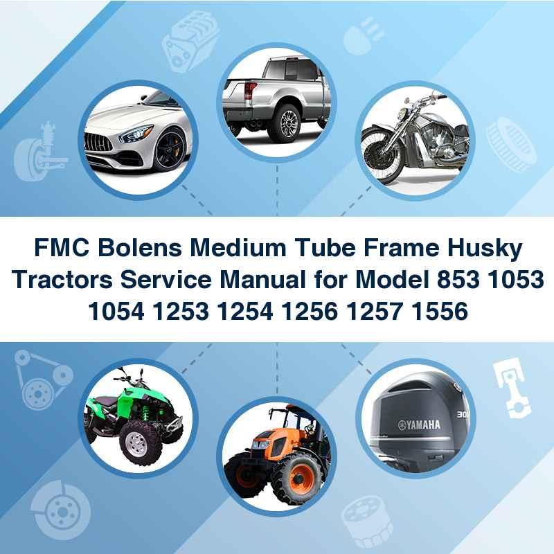 FMC Bolens Medium Tube Frame Husky Tractors Service Manual for Model 853 1053 1054 1253 1254 1256 1257 1556