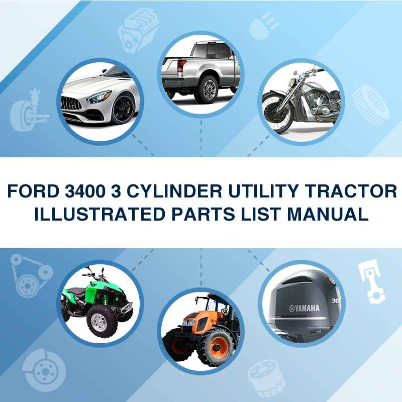 FORD 3400 3 CYLINDER UTILITY TRACTOR ILLUSTRATED PARTS LIST MANUAL
