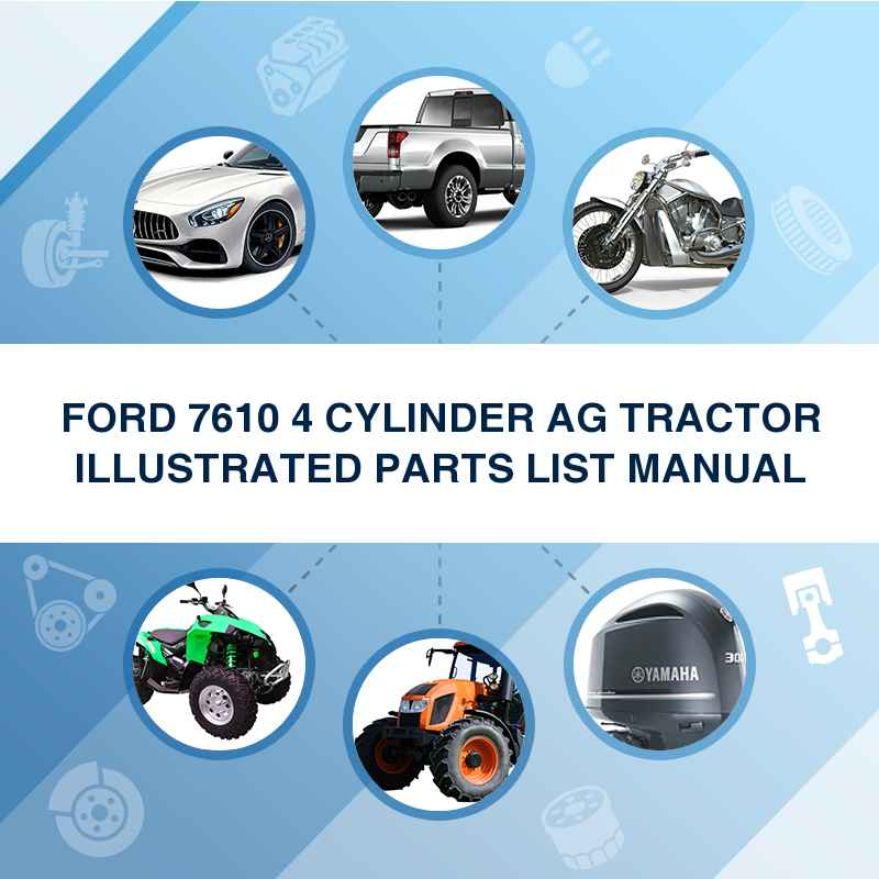 FORD 7610 4 CYLINDER AG TRACTOR ILLUSTRATED PARTS LIST MANUAL