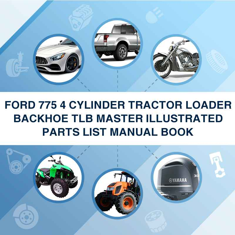 FORD 775 4 CYLINDER TRACTOR LOADER BACKHOE TLB MASTER ILLUSTRATED PARTS LIST MANUAL BOOK
