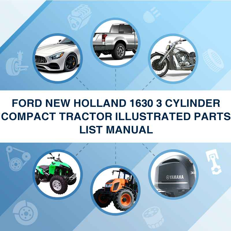 FORD NEW HOLLAND 1630 3 CYLINDER COMPACT TRACTOR ILLUSTRATED PARTS LIST MANUAL
