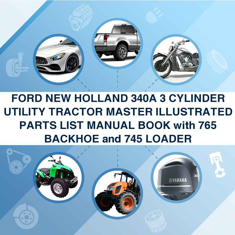 FORD NEW HOLLAND 340A 3 CYLINDER UTILITY TRACTOR MASTER ILLUSTRATED PARTS LIST MANUAL BOOK with 765 BACKHOE and 745 LOADER