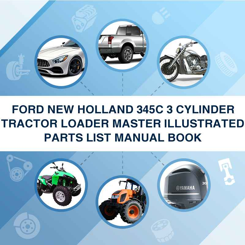 FORD NEW HOLLAND 345C 3 CYLINDER TRACTOR LOADER MASTER ILLUSTRATED PARTS LIST MANUAL BOOK