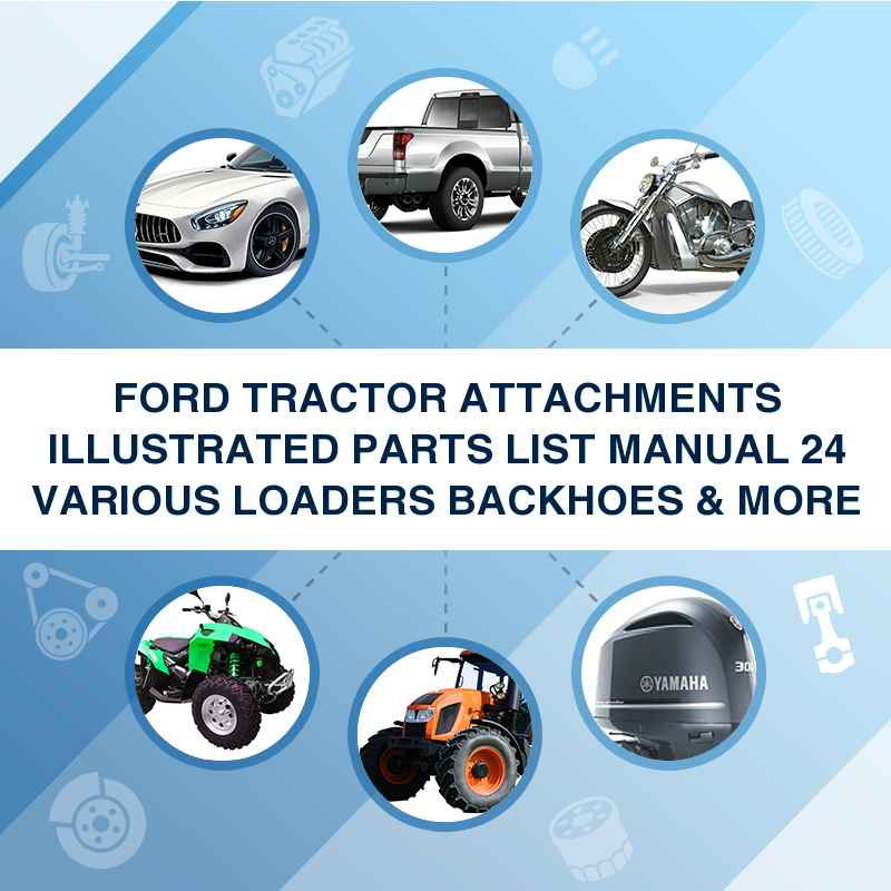 FORD TRACTOR ATTACHMENTS ILLUSTRATED PARTS LIST MANUAL 24 VARIOUS LOADERS BACKHOES & MORE