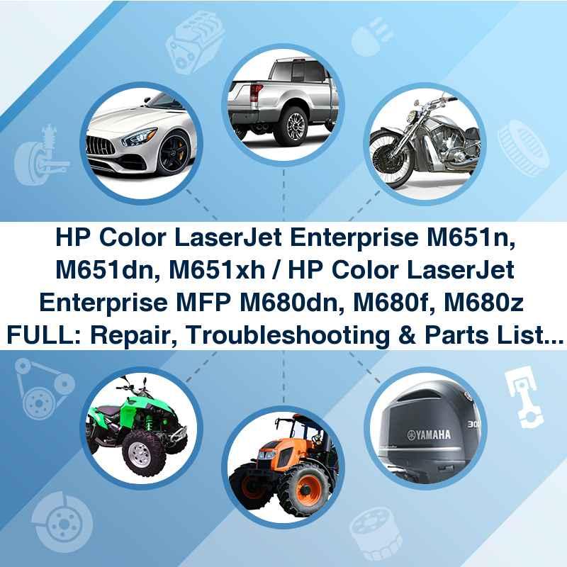 HP Color LaserJet Enterprise M651n, M651dn, M651xh / HP Color LaserJet Enterprise MFP M680dn, M680f, M680z  FULL: Repair, Troubleshooting & Parts List Manual