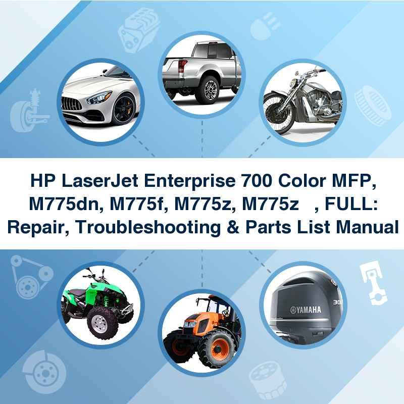 HP LaserJet Enterprise 700 Color MFP, M775dn, M775f, M775z, M775z+  , FULL: Repair, Troubleshooting & Parts List Manual