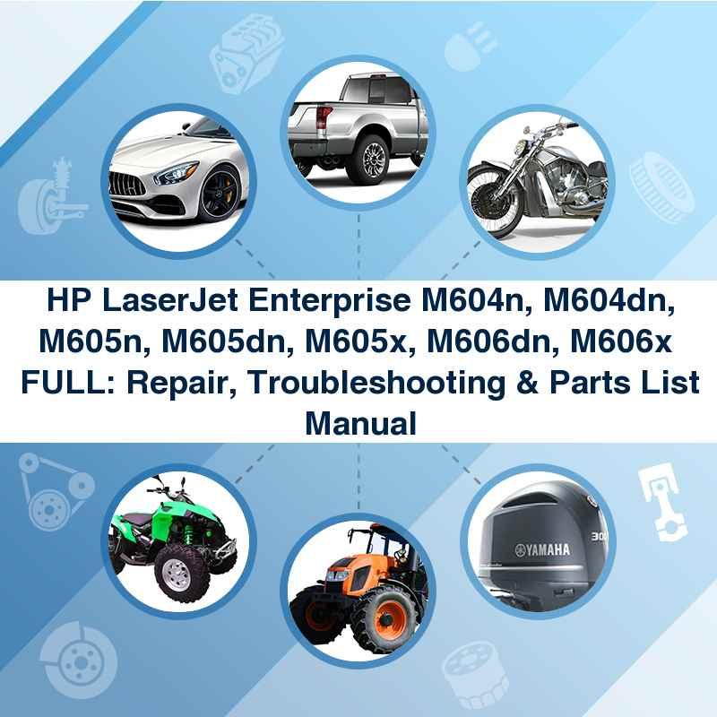 HP LaserJet Enterprise M604n, M604dn, M605n, M605dn, M605x, M606dn, M606x  FULL: Repair, Troubleshooting & Parts List Manual