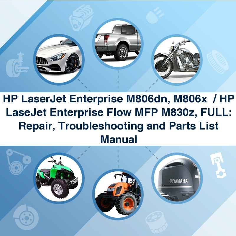 HP LaserJet Enterprise M806dn, M806x+ / HP LaseJet Enterprise Flow MFP M830z, FULL: Repair, Troubleshooting and Parts List Manual